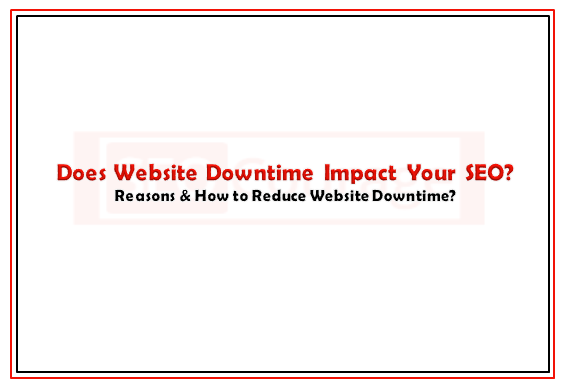 Does Website Downtime impact your SEO?