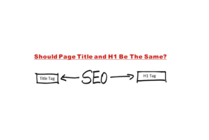 Should Page Title and H1 be the same?